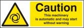 Caution this machinery is automatic etc sign