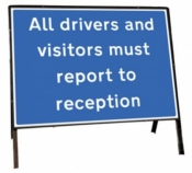 All drivers and visitors must report to reception Freestanding Road Sign