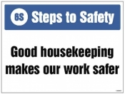 6S Steps to Safety Good housekeeping makes our work safer sign