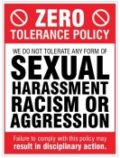 Zero tolerance policy - sexual harassment racism aggression Sign