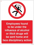 Employees found to be under the influence of alcohol or drugs will be sent home Sign