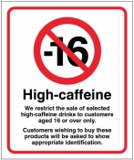We restrict the sale of high caffeine drinks to customers aged 16 or over Sign