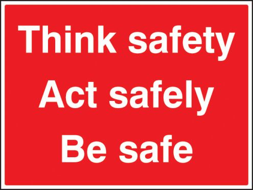 Think Safety Act Safely Be Safe Sign 600x450mm Rigid ...