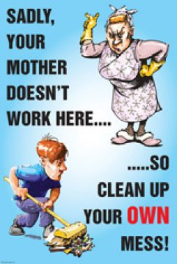 Your Mother Doesn T Work Here Clean Up Your Mess